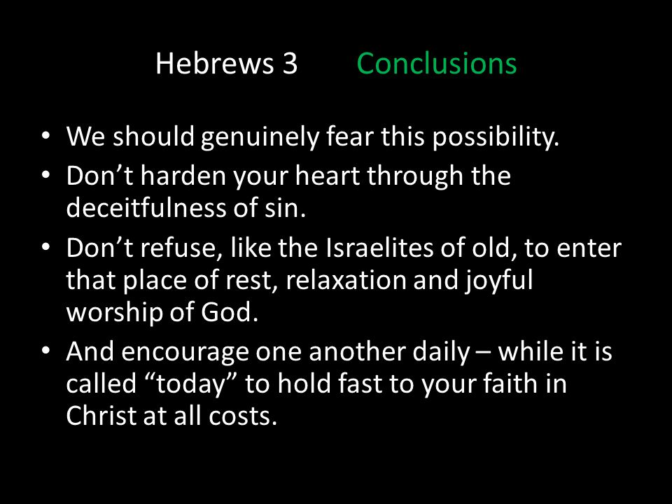 Hebrews 3 Conclusions We should genuinely fear this possibility.