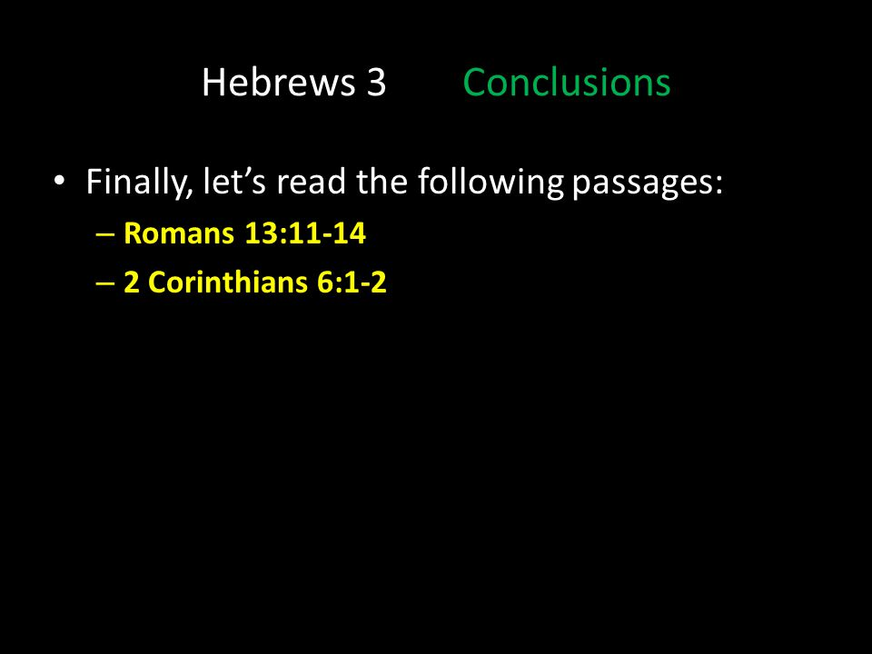 Hebrews 3 Conclusions Finally, let's read the following passages: