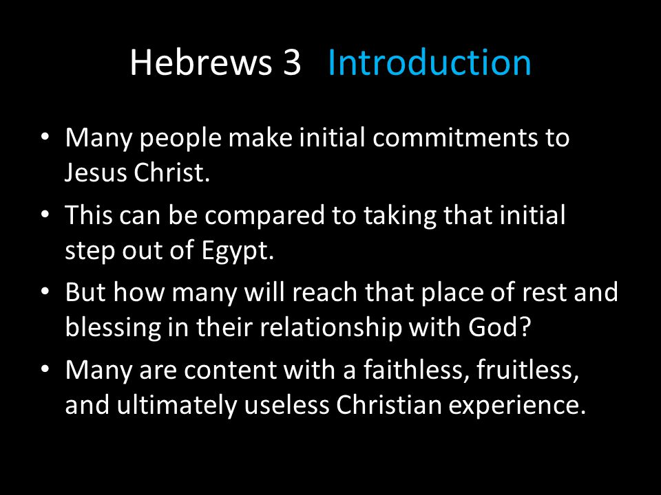 Hebrews 3 Introduction Many people make initial commitments to Jesus Christ. This can be compared to taking that initial step out of Egypt.