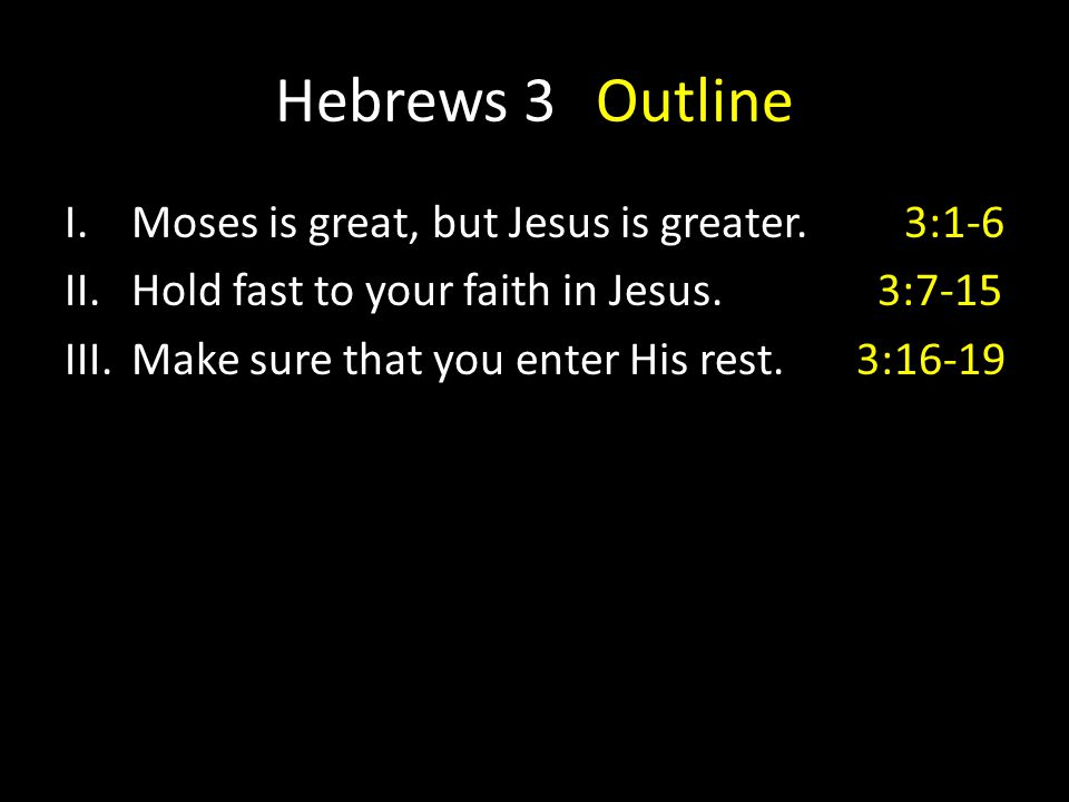 Hebrews 3 Outline Moses is great, but Jesus is greater. 3:1-6