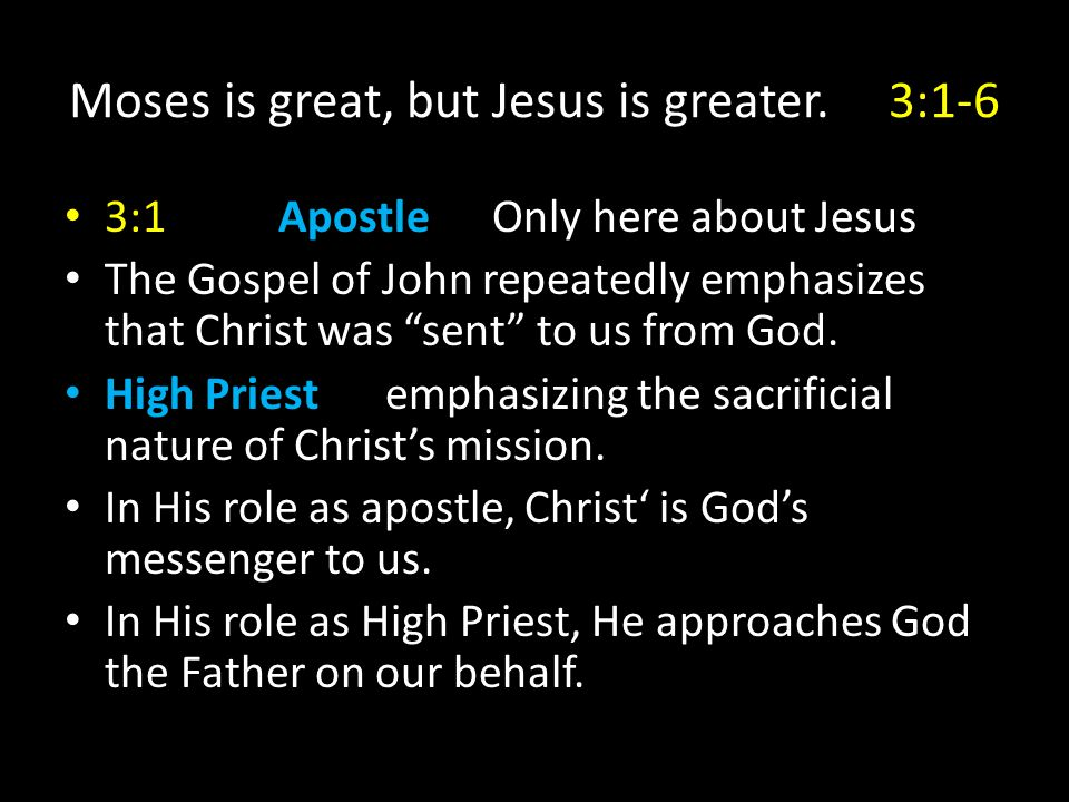 Moses is great, but Jesus is greater. 3:1-6