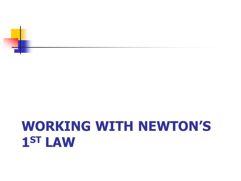 Working With Newton's 1st Law