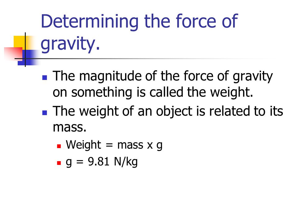 Determining the force of gravity.