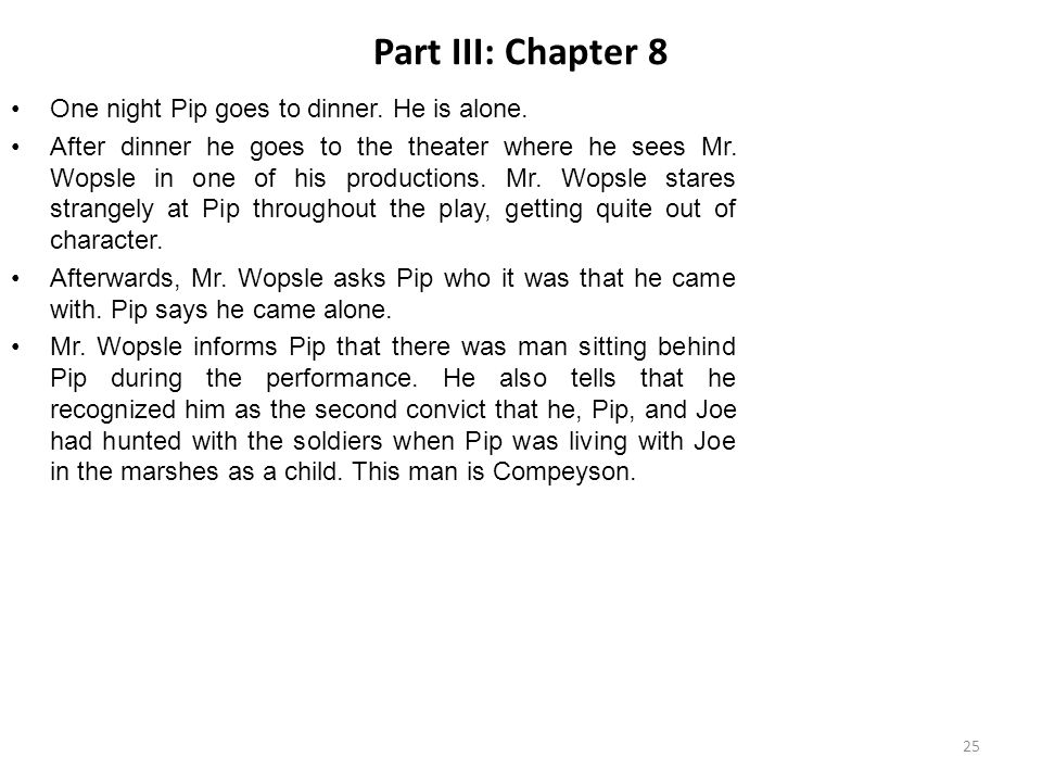 Part III: Chapter 8 One night Pip goes to dinner. He is alone.