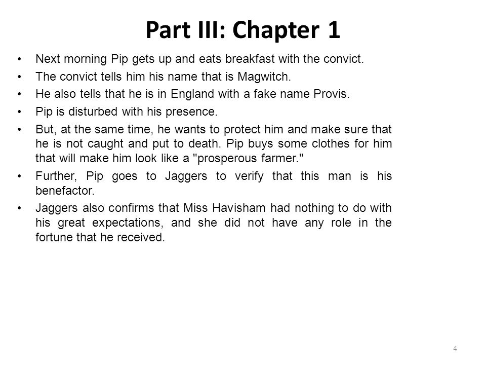 Part III: Chapter 1 Next morning Pip gets up and eats breakfast with the convict. The convict tells him his name that is Magwitch.