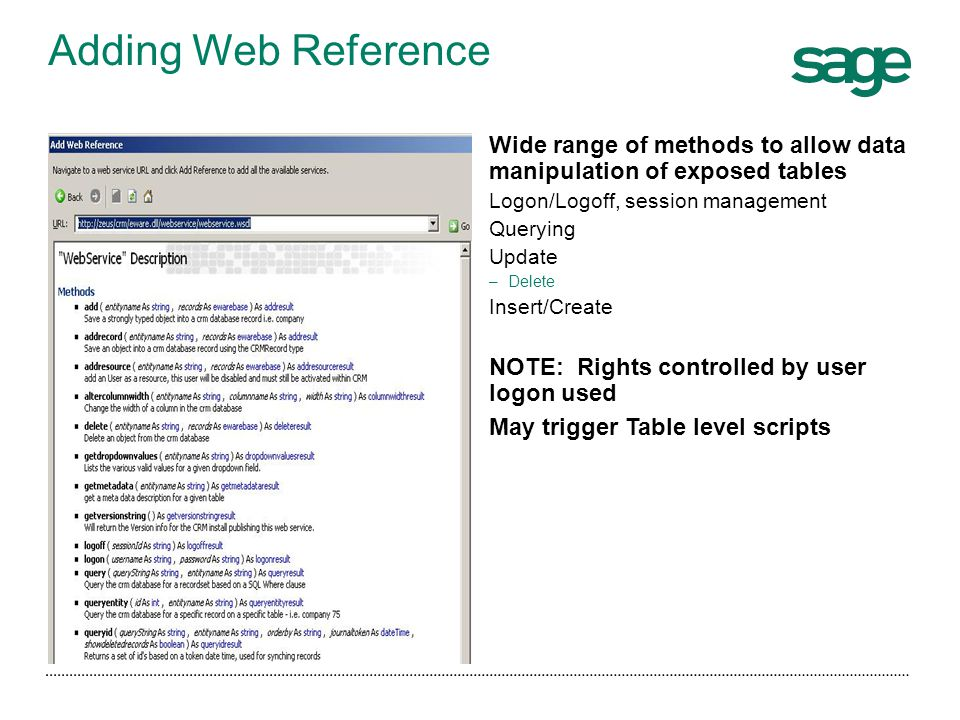 Adding Web Reference Wide range of methods to allow data manipulation of exposed tables. Logon/Logoff, session management.
