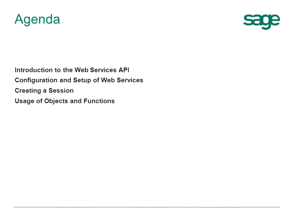Agenda Introduction to the Web Services API Configuration and Setup of Web Services Creating a Session Usage of Objects and Functions