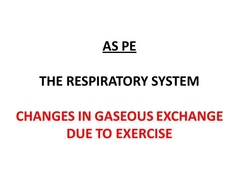 AS PE THE RESPIRATORY SYSTEM CHANGES IN GASEOUS EXCHANGE DUE TO EXERCISE