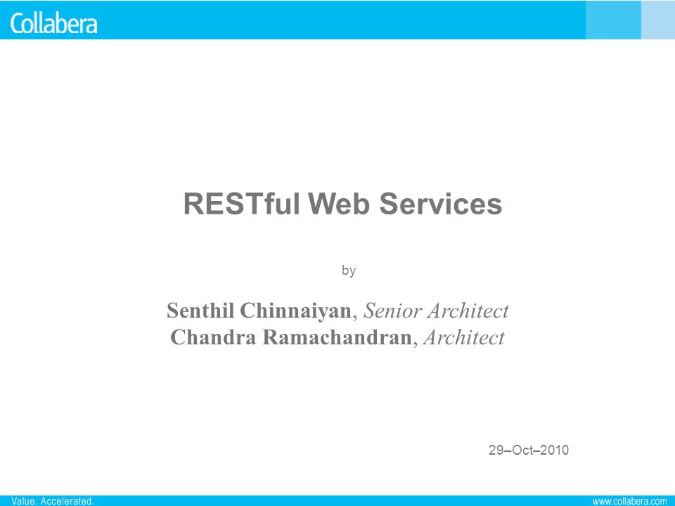 RESTful Web Services Senthil Chinnaiyan, Senior Architect