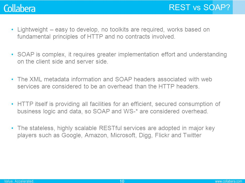 REST vs SOAP Lightweight – easy to develop, no toolkits are required, works based on fundamental principles of HTTP and no contracts involved.