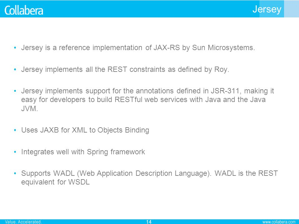 Jersey Jersey is a reference implementation of JAX-RS by Sun Microsystems. Jersey implements all the REST constraints as defined by Roy.