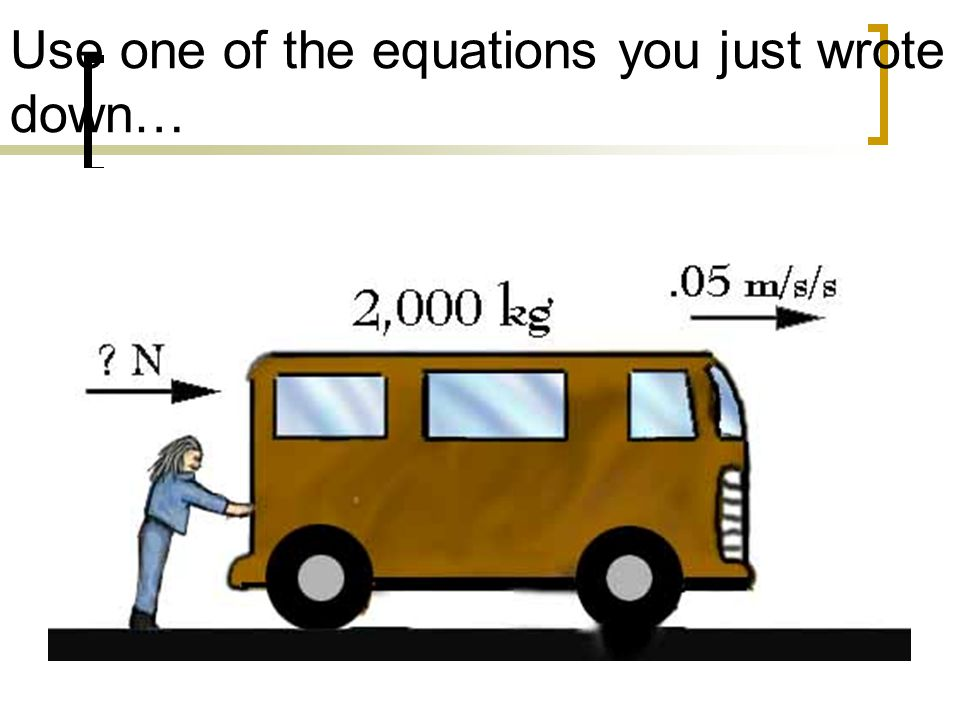 Use one of the equations you just wrote down…
