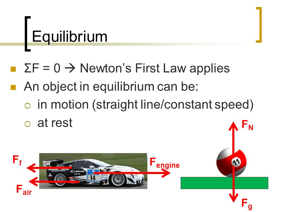 Equilibrium ΣF = 0  Newton's First Law applies