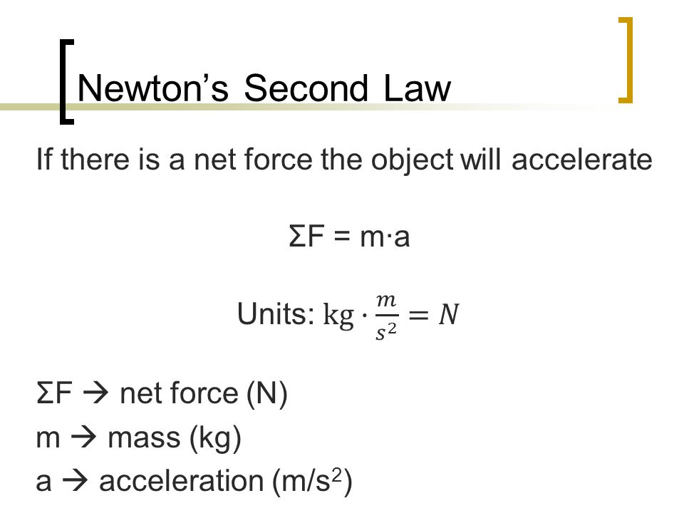Newton's Second Law If there is a net force the object will accelerate