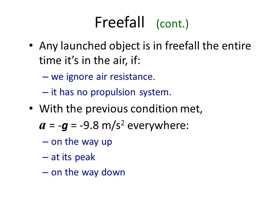 Freefall (cont.) Any launched object is in freefall the entire time it's in the air, if: we ignore air resistance.