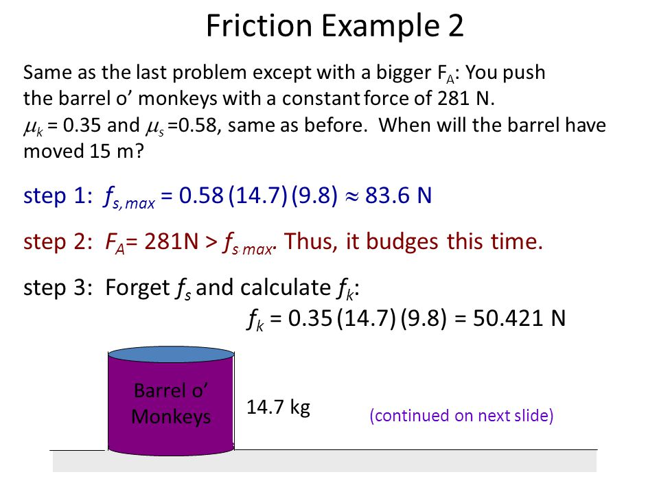 Friction Example 2 step 1: fs, max = 0.58 (14.7) (9.8)  83.6 N