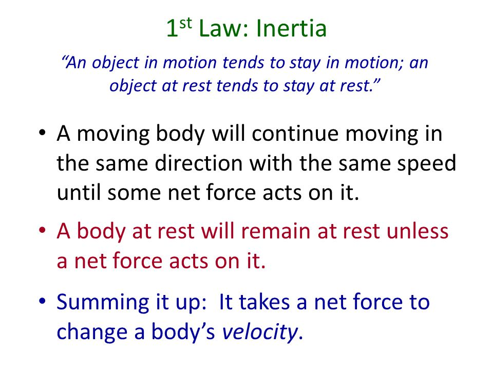 1st Law: Inertia An object in motion tends to stay in motion; an object at rest tends to stay at rest.