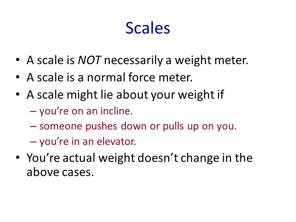 Scales A scale is NOT necessarily a weight meter.