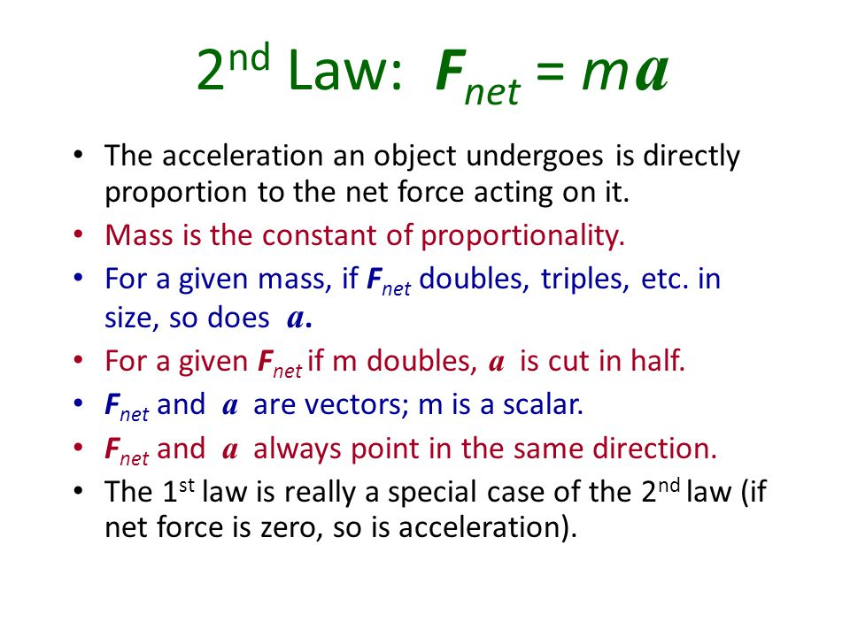 2nd Law: Fnet = m a The acceleration an object undergoes is directly proportion to the net force acting on it.
