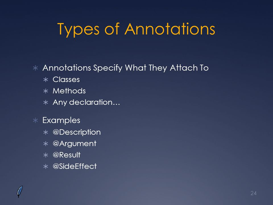 Types of Annotations Annotations Specify What They Attach To Examples