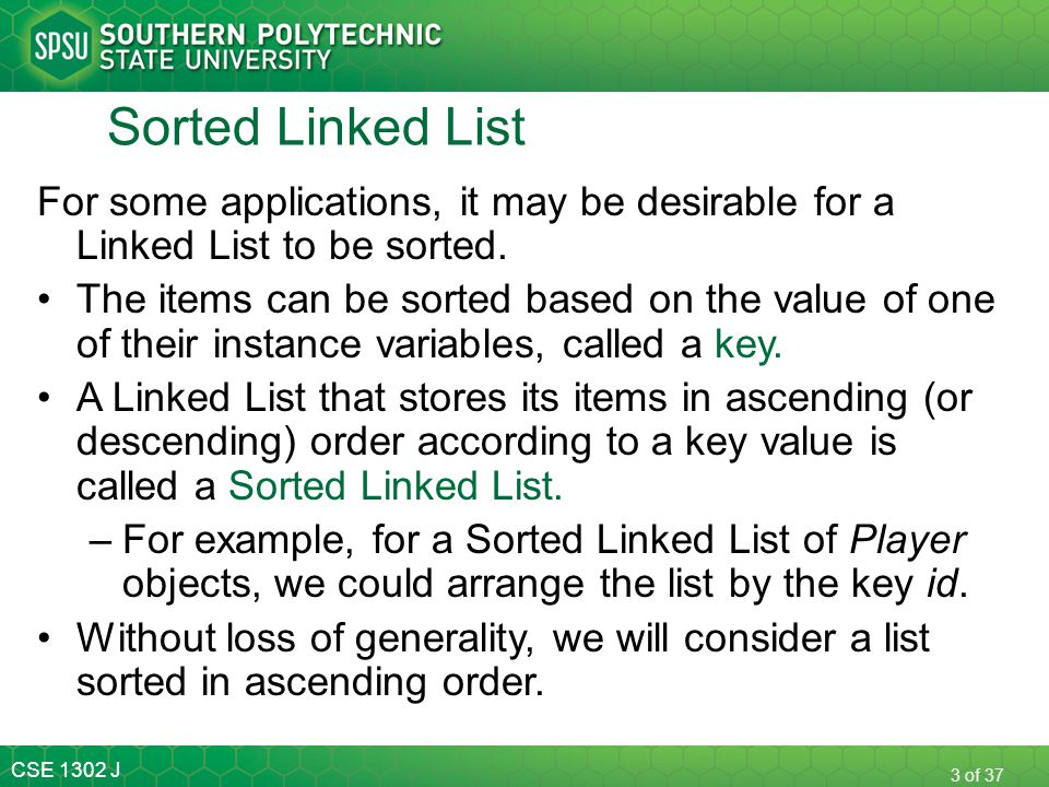 Sorted Linked List For some applications, it may be desirable for a Linked List to be sorted.