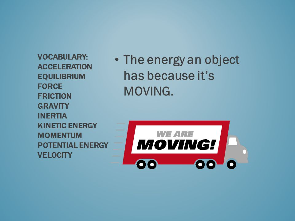 The energy an object has because it's MOVING.