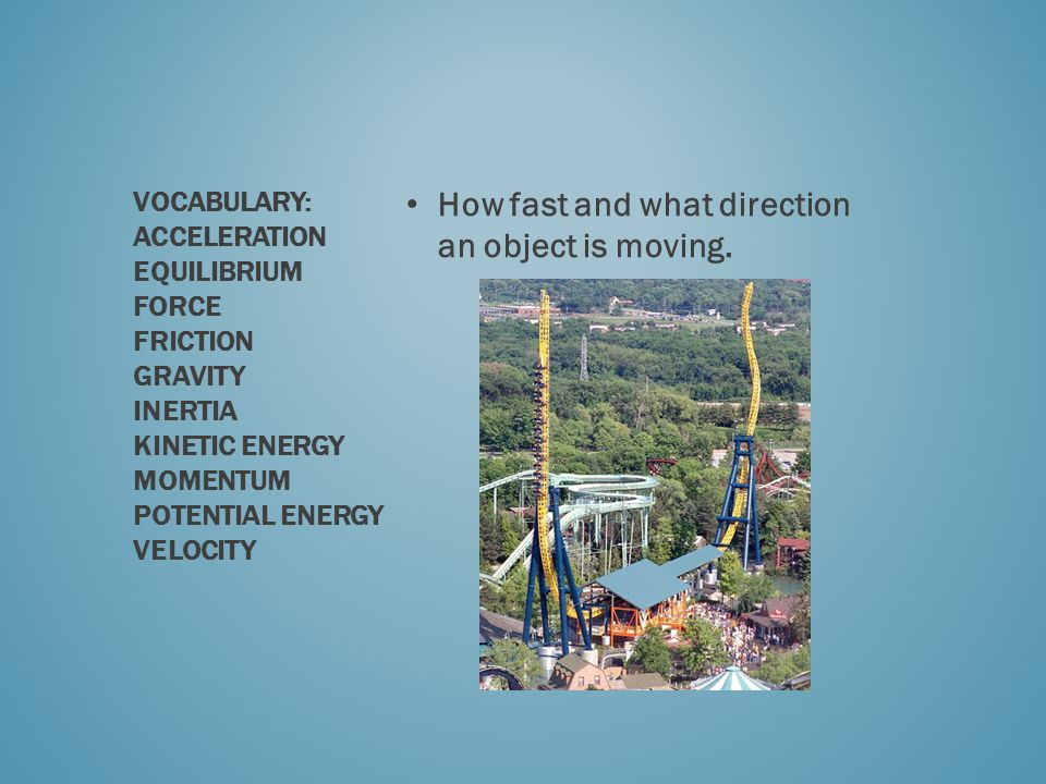 How fast and what direction an object is moving.