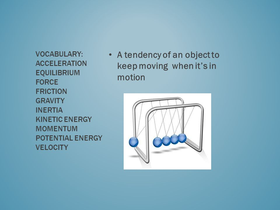 A tendency of an object to keep moving when it's in motion