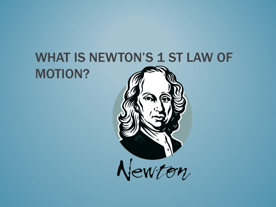 What is Newton's 1 st law of motion