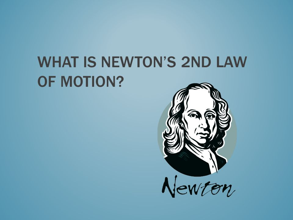 What is Newton's 2nd law of motion
