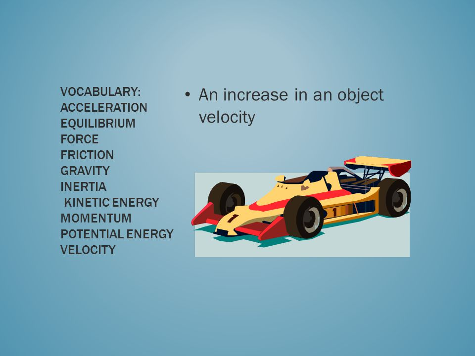 An increase in an object velocity