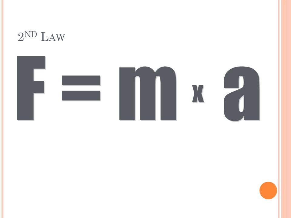 2nd Law F = m a x