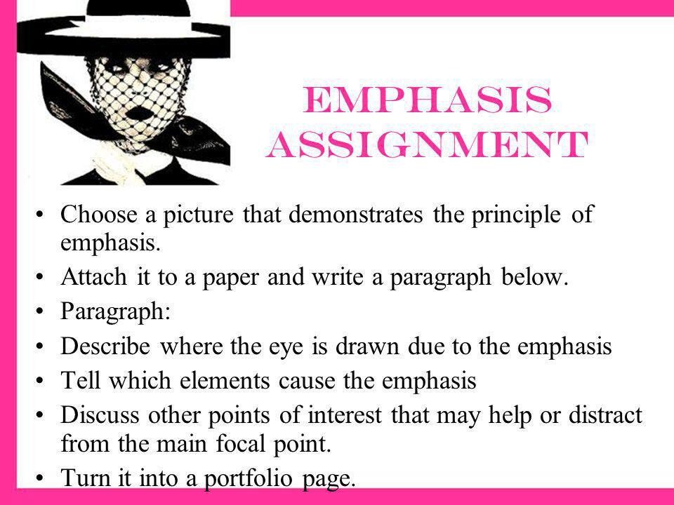Emphasis assignment Choose a picture that demonstrates the principle of emphasis. Attach it to a paper and write a paragraph below.