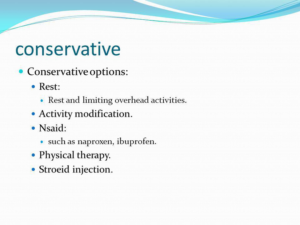 conservative Conservative options: Rest: Activity modification. Nsaid: