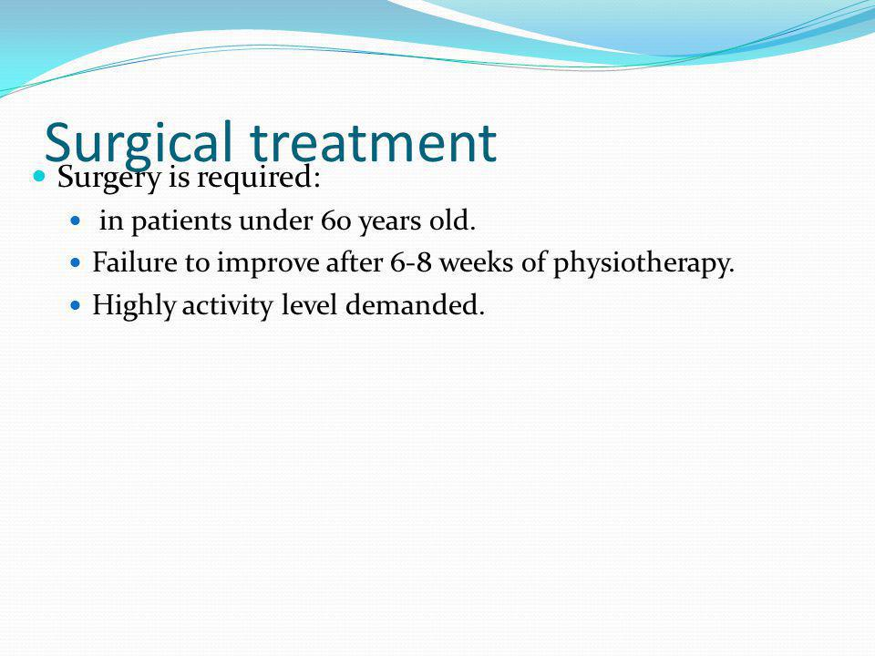 Surgical treatment Surgery is required: