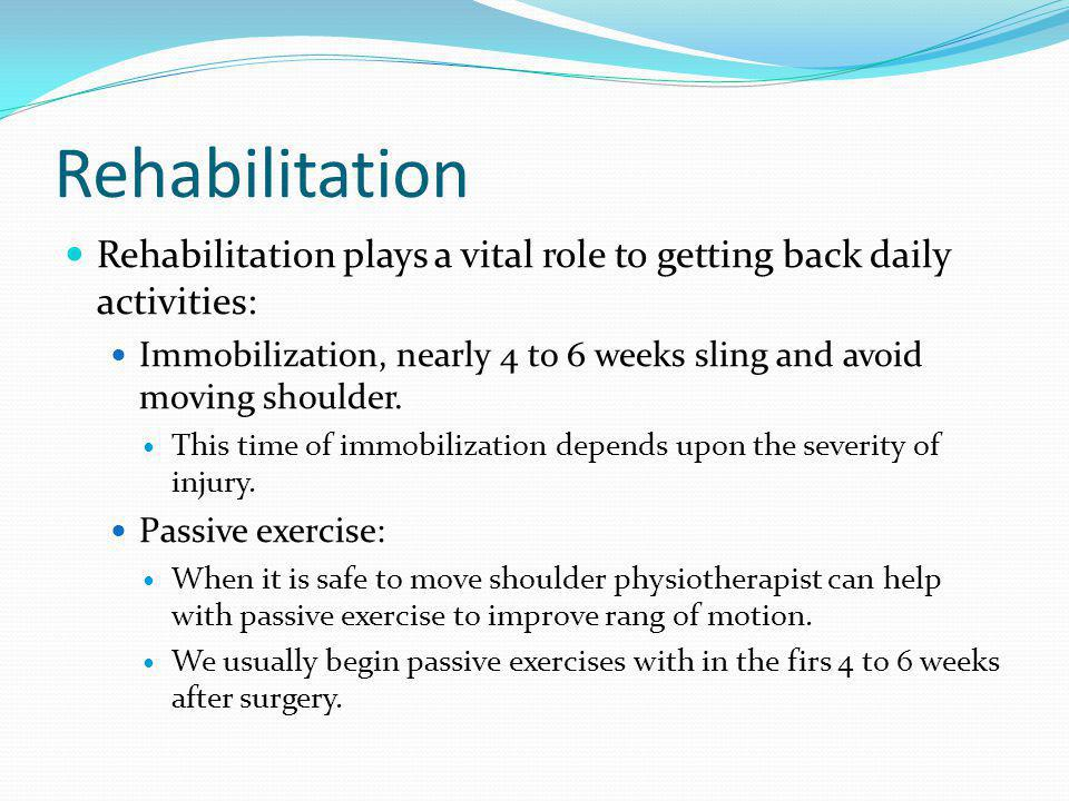 Rehabilitation Rehabilitation plays a vital role to getting back daily activities: