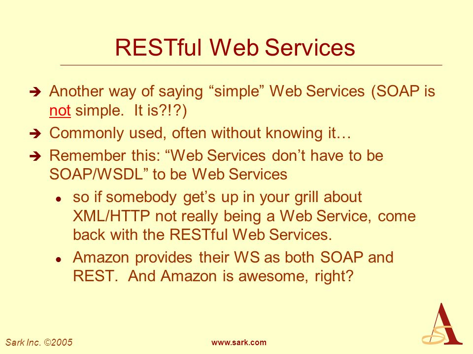 RESTful Web Services Another way of saying simple Web Services (SOAP is not simple. It is ! ) Commonly used, often without knowing it…