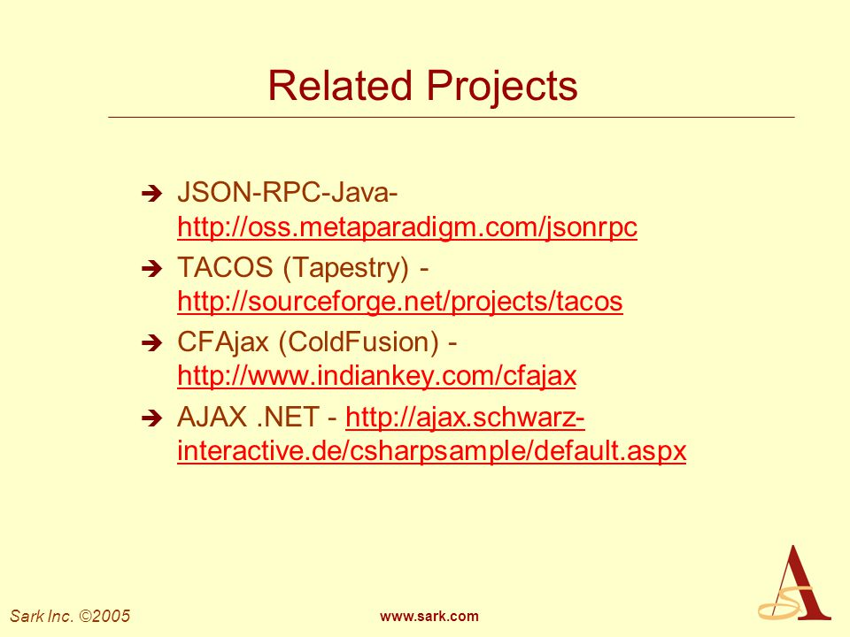 Related Projects JSON-RPC-Java- http://oss.metaparadigm.com/jsonrpc