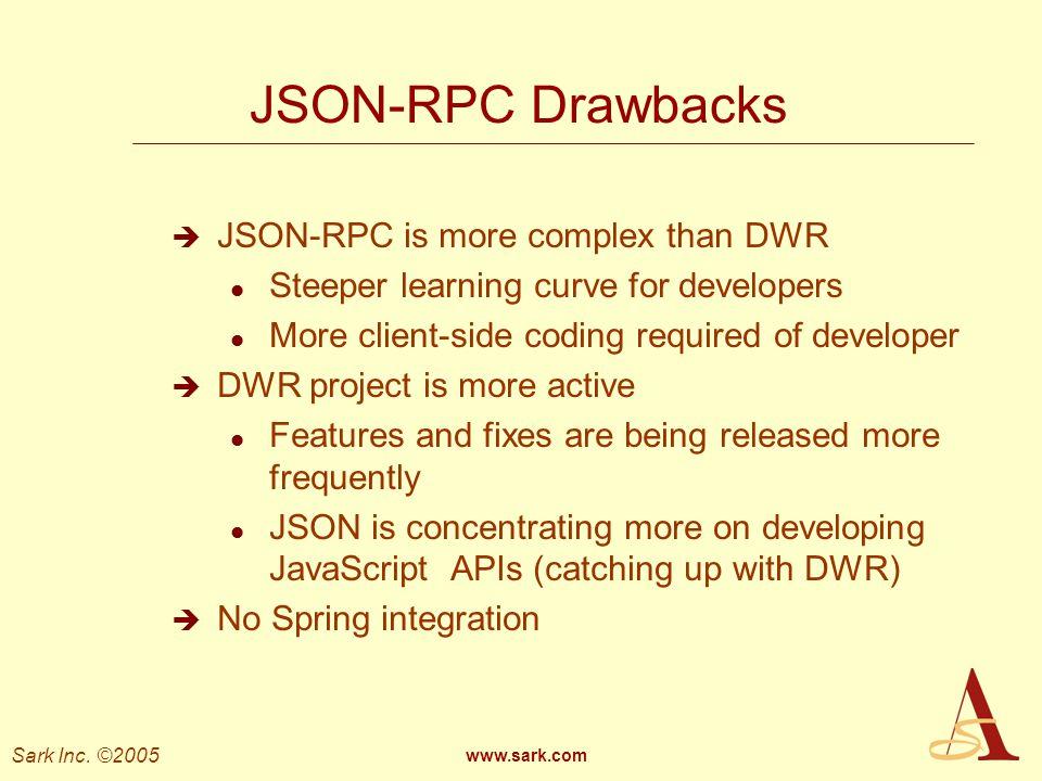JSON-RPC Drawbacks JSON-RPC is more complex than DWR