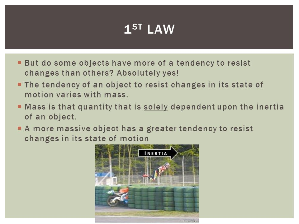 1st law But do some objects have more of a tendency to resist changes than others Absolutely yes!