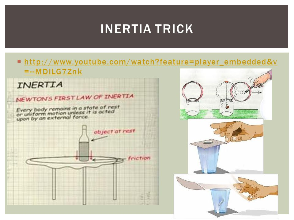 Inertia Trick http://www.youtube.com/watch feature=player_embedded&v=--MDILG7Znk