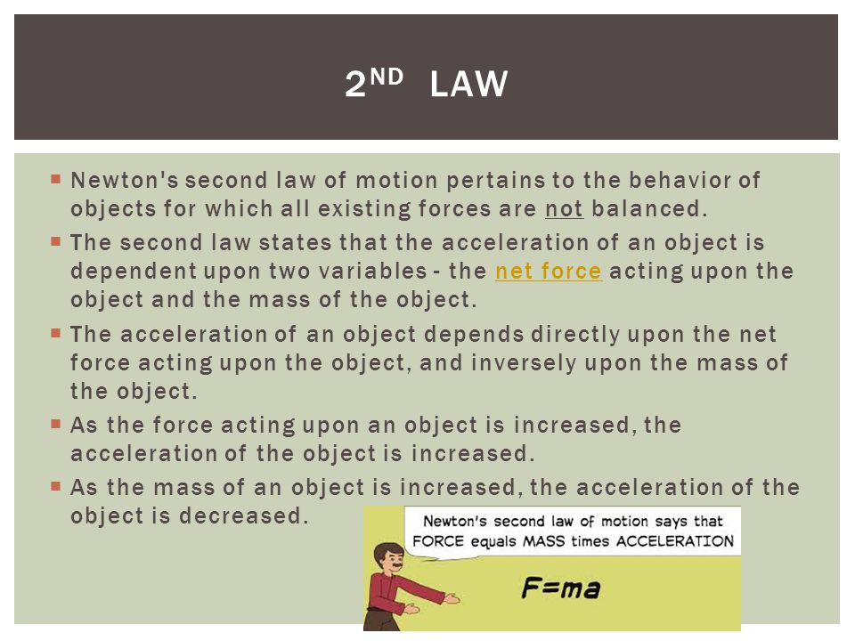 2nd law Newton s second law of motion pertains to the behavior of objects for which all existing forces are not balanced.