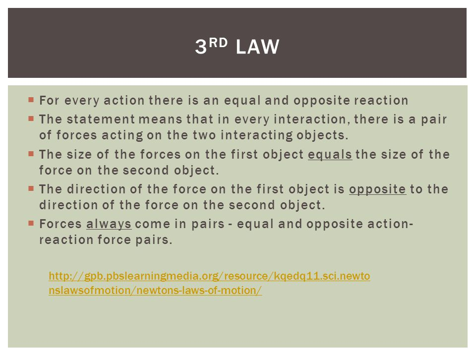 3rd law For every action there is an equal and opposite reaction