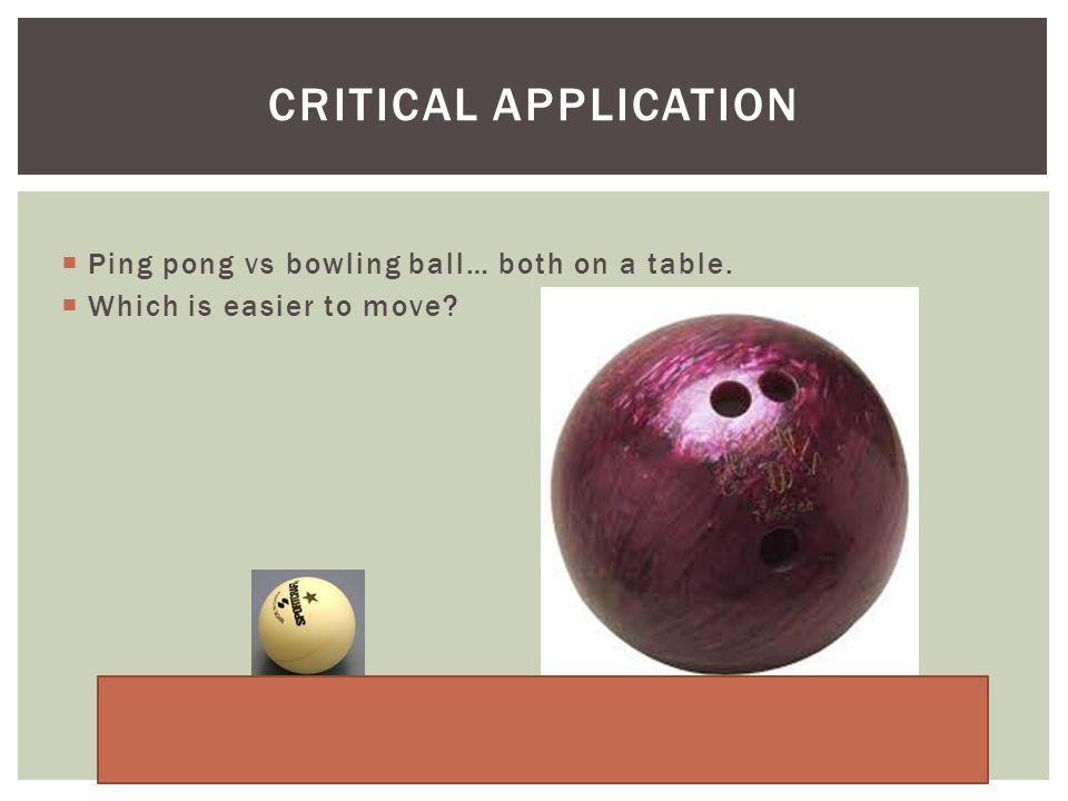 Critical application Ping pong vs bowling ball… both on a table.