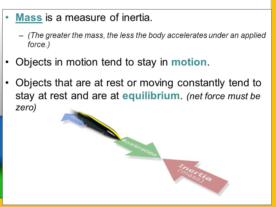 Mass is a measure of inertia.