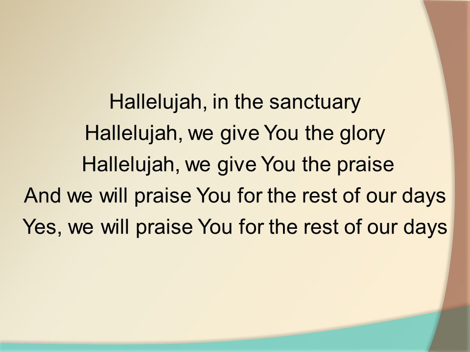 Hallelujah, in the sanctuary Hallelujah, we give You the glory