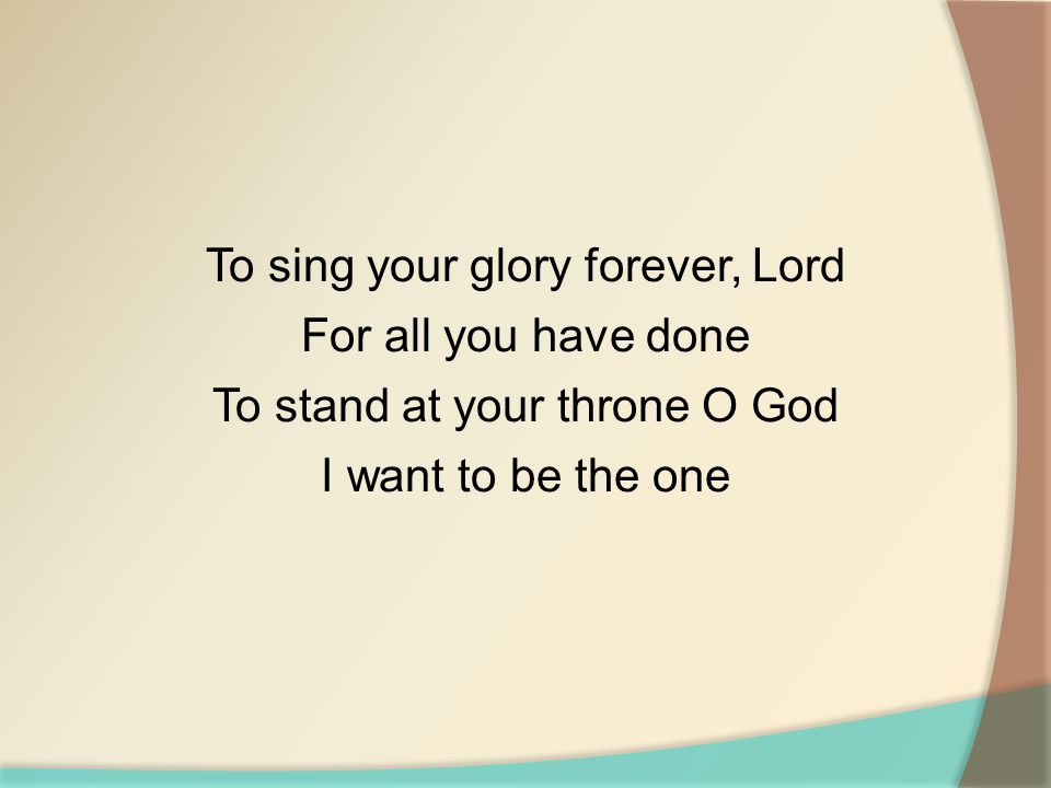 To sing your glory forever, Lord For all you have done