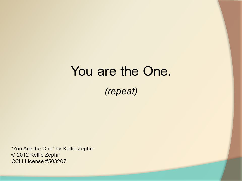 You are the One. (repeat) You Are the One by Kellie Zephir