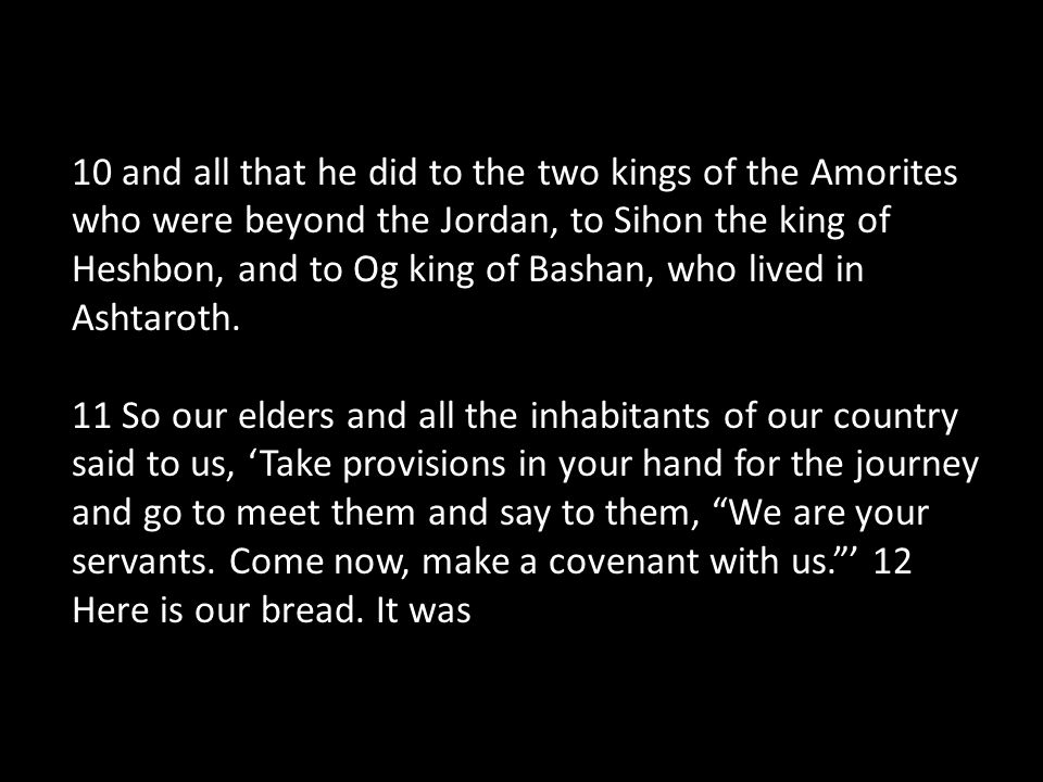 10 and all that he did to the two kings of the Amorites who were beyond the Jordan, to Sihon the king of Heshbon, and to Og king of Bashan, who lived in Ashtaroth.