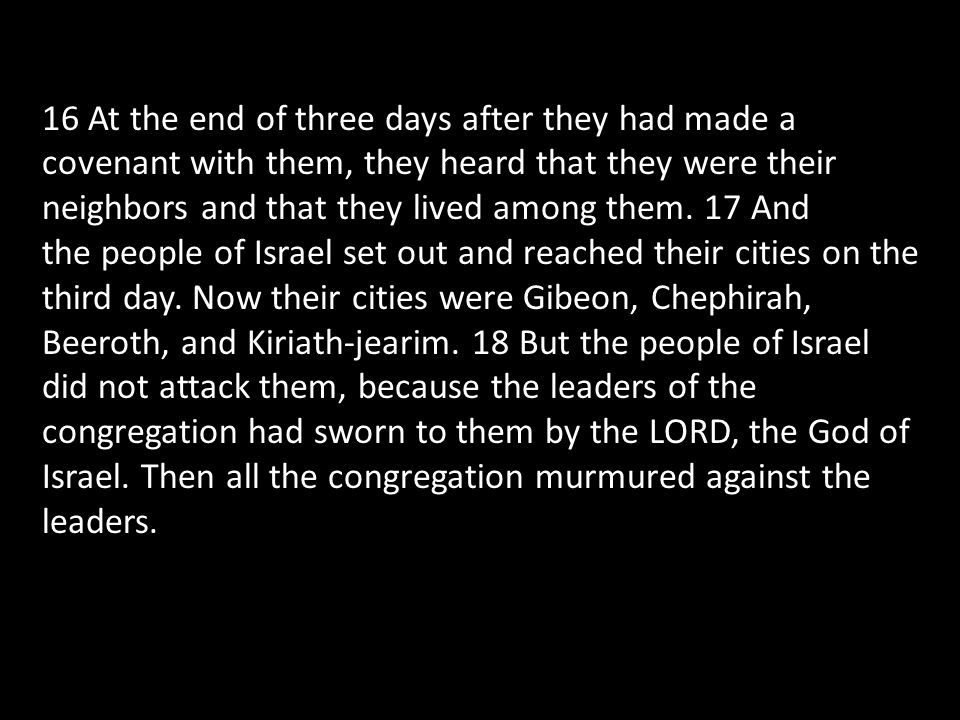 16 At the end of three days after they had made a covenant with them, they heard that they were their neighbors and that they lived among them. 17 And